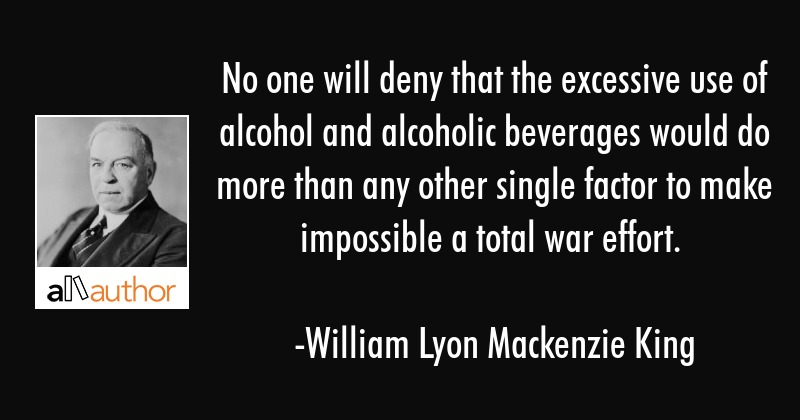 No one will deny that the excessive use of alcohol and alcoholic beverages would do more than any... - William Lyon Mackenzie King Quote