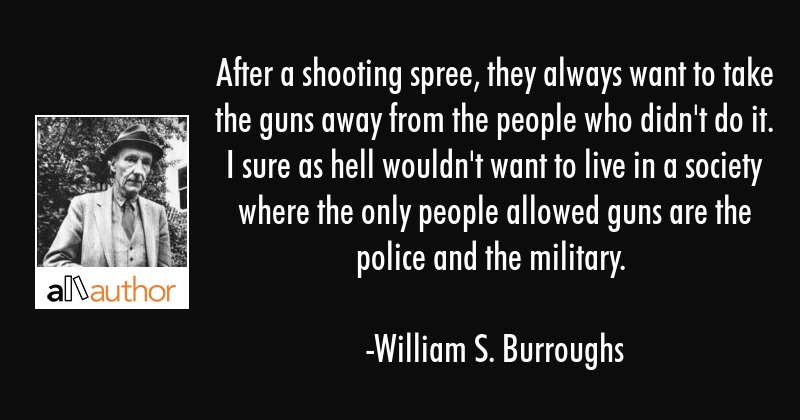 After a shooting spree, they always want to take the guns away from the people who didn\