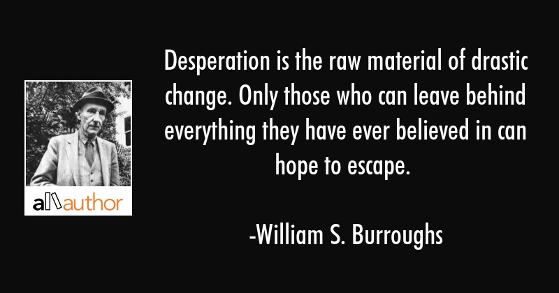 Desperation Is The Raw Material Of Drastic Quote
