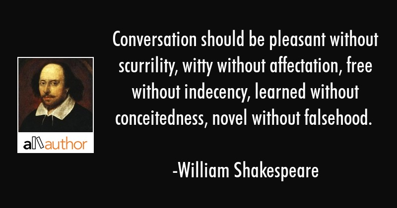 Conversation should be pleasant without scurrility, witty without affectation, free without... - William Shakespeare Quote