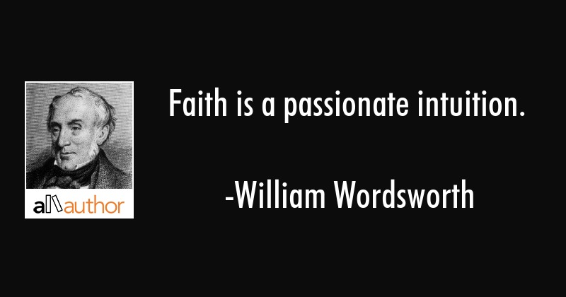 Faith Is A Passionate Intuition Quote