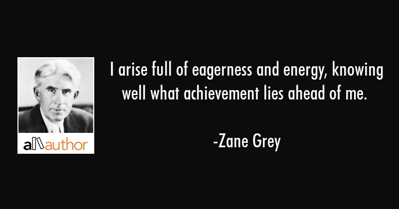 I Arise Full Of Eagerness And Energy Quote